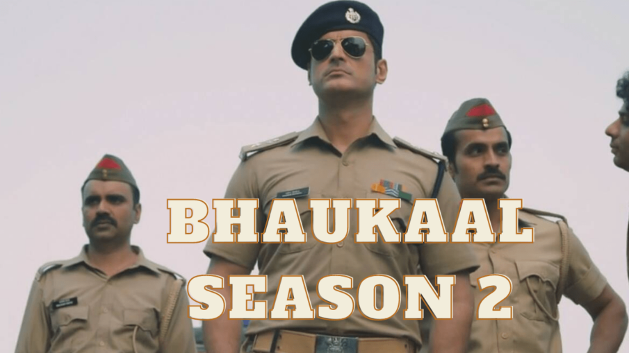 Bhaukaal Season 2 Release Date